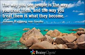 The way you see people - so they become