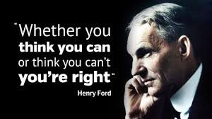 Whether you thing you can or not-henry ford