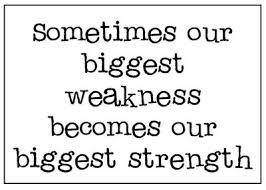 Biggest weakness - biggest strength