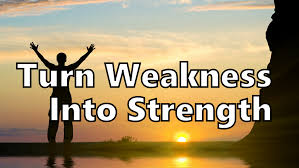 Turn weakness to strength